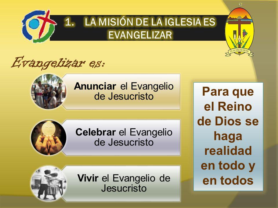 Anunciar el Evangelio de Jesucristo Celebrar el Evangelio de Jesucristo Vivir el Evangelio de Jesucristo Para que el Reino de Dios se haga realidad en