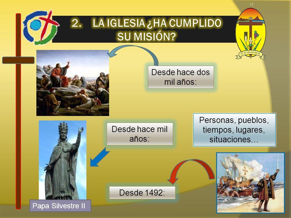 Desde hace dos mil años: Personas, pueblos, tiempos, lugares, situaciones… Desde hace mil años: Desde 1492: Papa Silvestre II