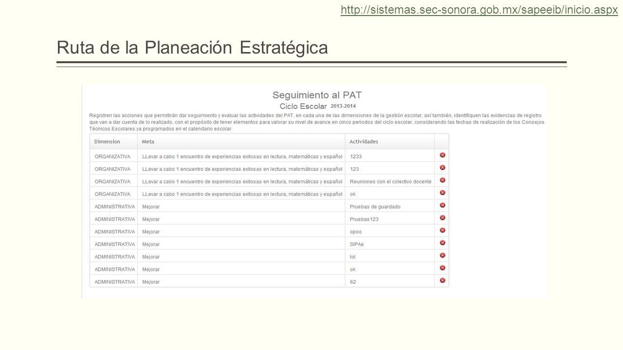 http://sistemas.sec-sonora.gob.mx/sapeeib/inicio.aspx Ruta de la Planeación Estratégica