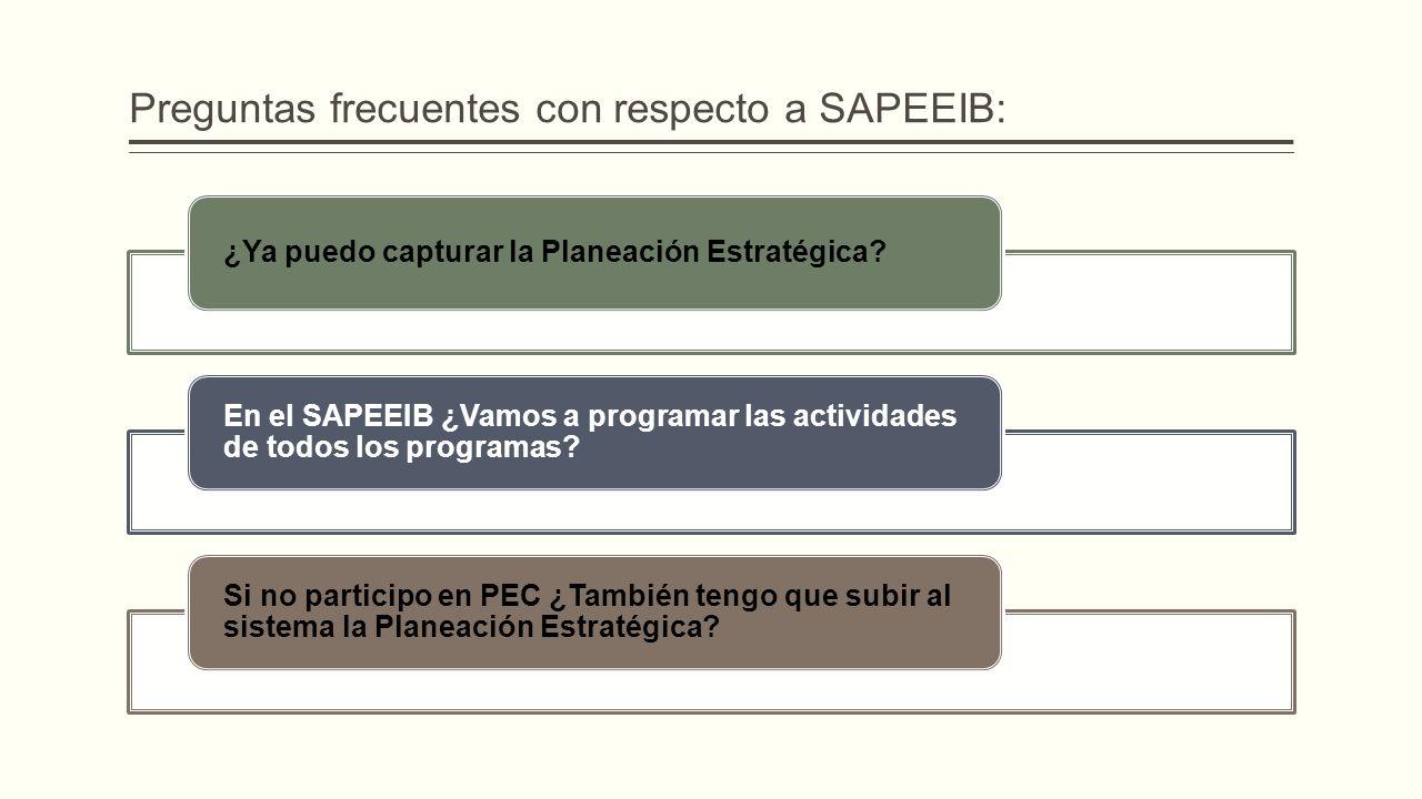 Preguntas frecuentes con respecto a SAPEEIB: ¿Ya puedo capturar la Planeación Estratégica? En el SAPEEIB ¿Vamos a programar las actividades de todos l