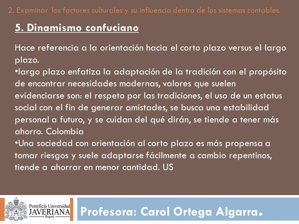 Profesora: Carol Ortega Algarra. 2. Examinar los factores culturales y su influencia dentro de los sistemas contables. 5. Dinamismo confuciano Hace re