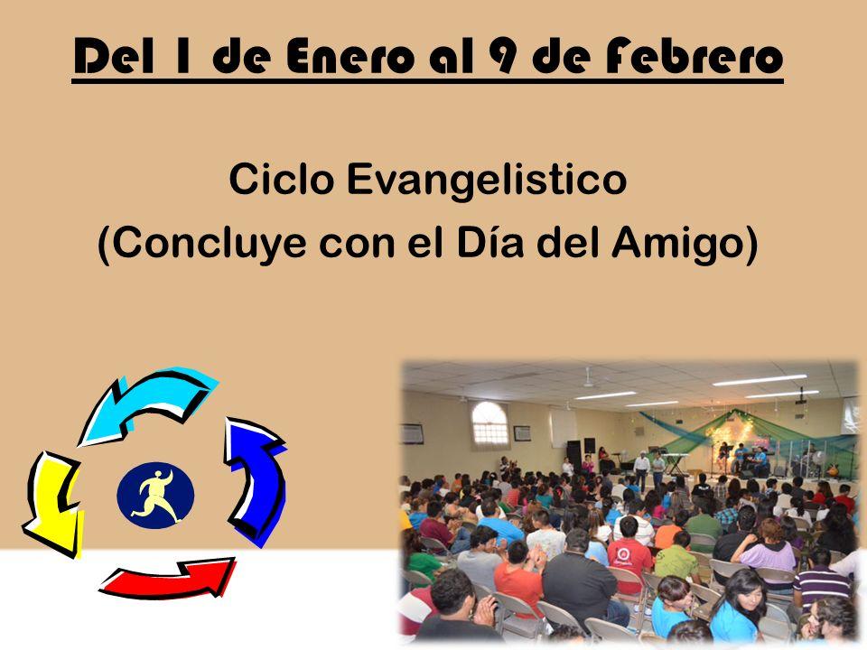 Del 1 de Enero al 9 de Febrero Ciclo Evangelistico (Concluye con el Día del Amigo)