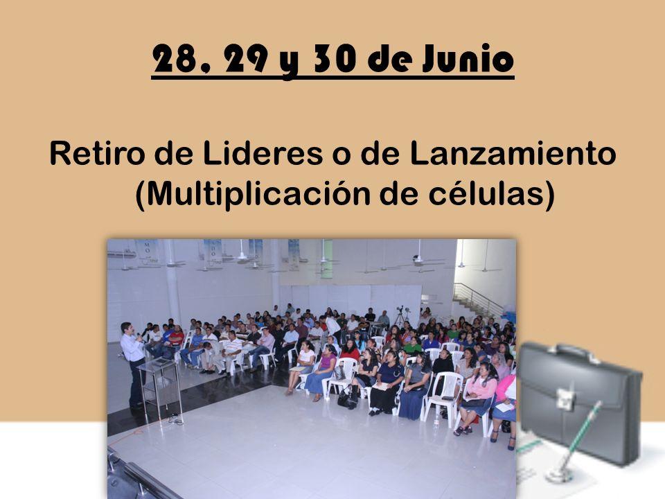 28, 29 y 30 de Junio Retiro de Lideres o de Lanzamiento (Multiplicación de células)