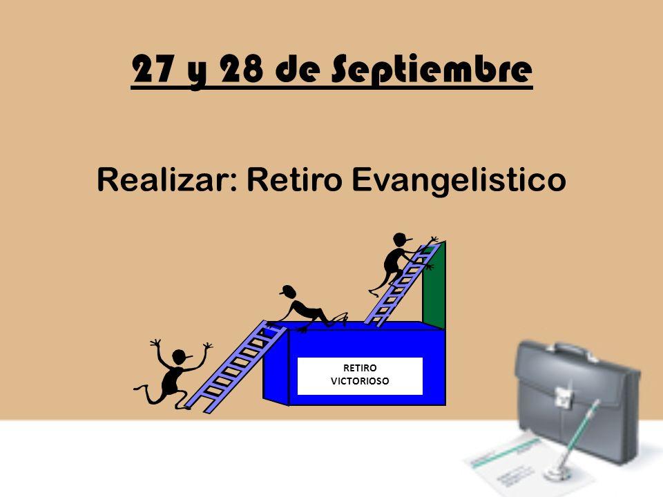 27 y 28 de Septiembre Realizar: Retiro Evangelistico RETIRO VICTORIOSO
