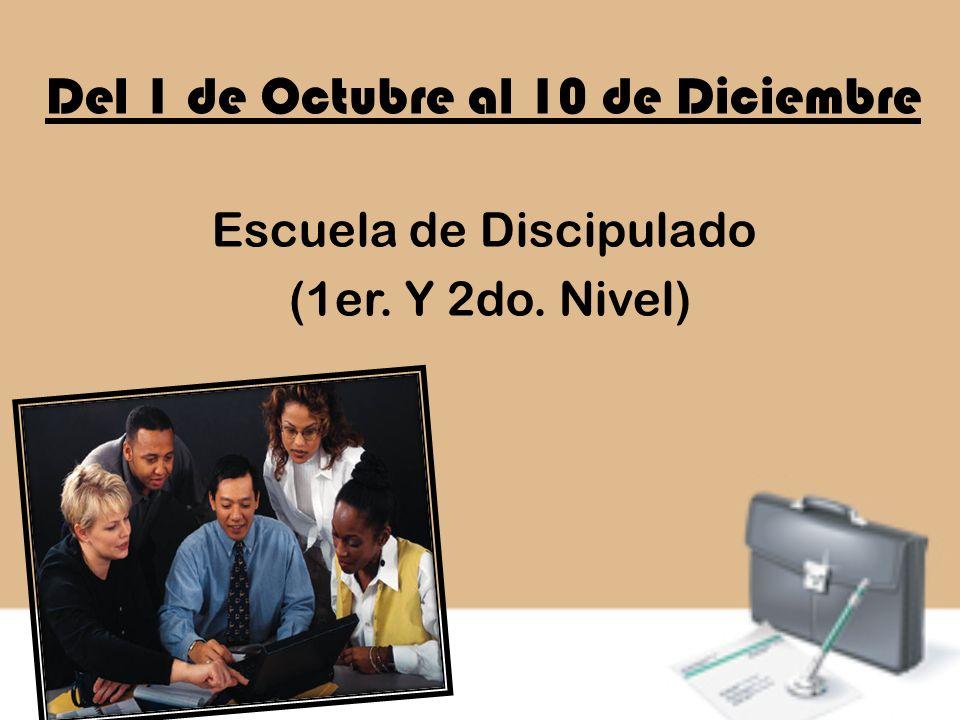 Del 1 de Octubre al 10 de Diciembre Escuela de Discipulado (1er. Y 2do. Nivel)