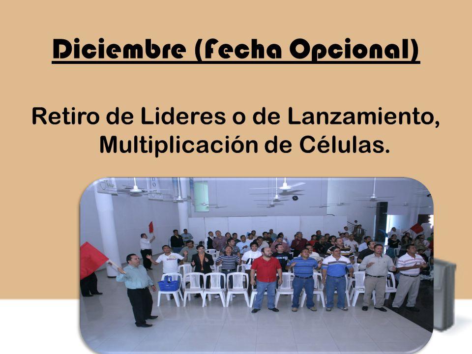 Diciembre (Fecha Opcional) Retiro de Lideres o de Lanzamiento, Multiplicación de Células.