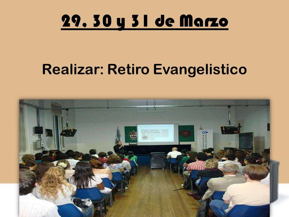 29, 30 y 31 de Marzo Realizar: Retiro Evangelistico
