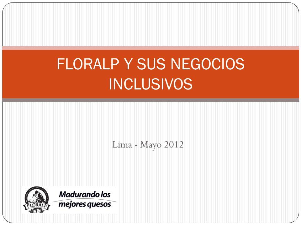 Lima - Mayo 2012 FLORALP Y SUS NEGOCIOS INCLUSIVOS