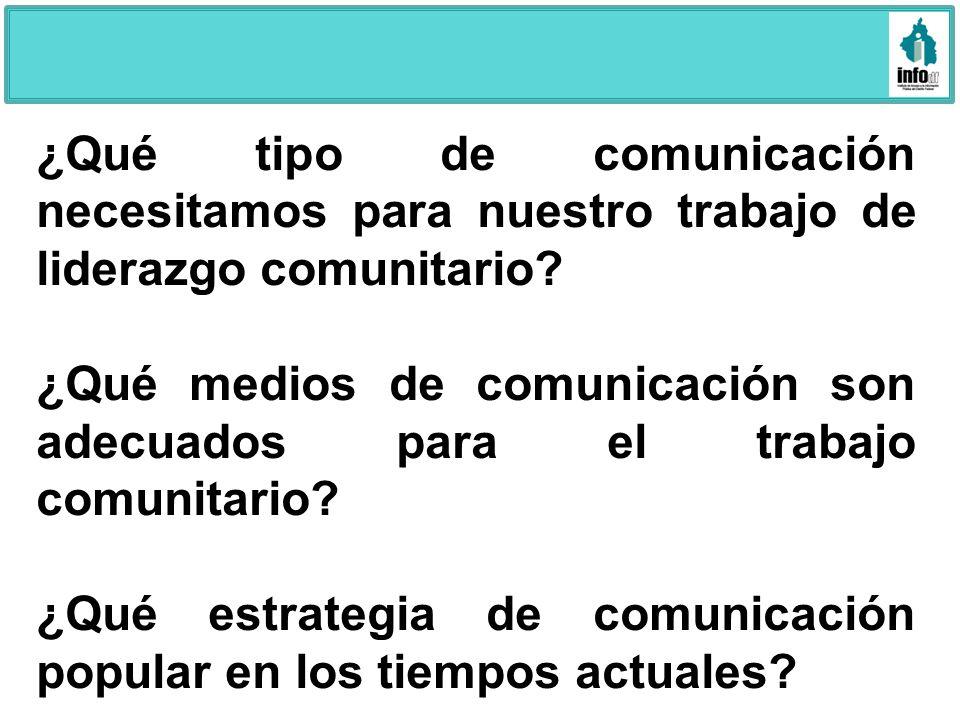¿Qué tipo de comunicación necesitamos para nuestro trabajo de liderazgo comunitario? ¿Qué medios de comunicación son adecuados para el trabajo comunit