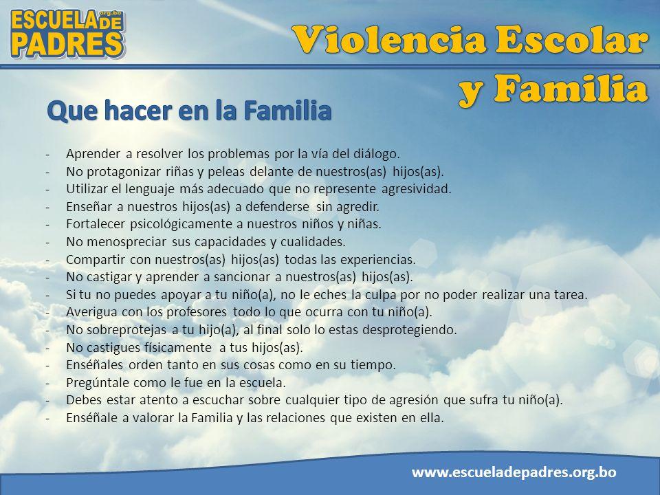 www.escueladepadres.org.bo -Aprender a resolver los problemas por la vía del diálogo. -No protagonizar riñas y peleas delante de nuestros(as) hijos(as