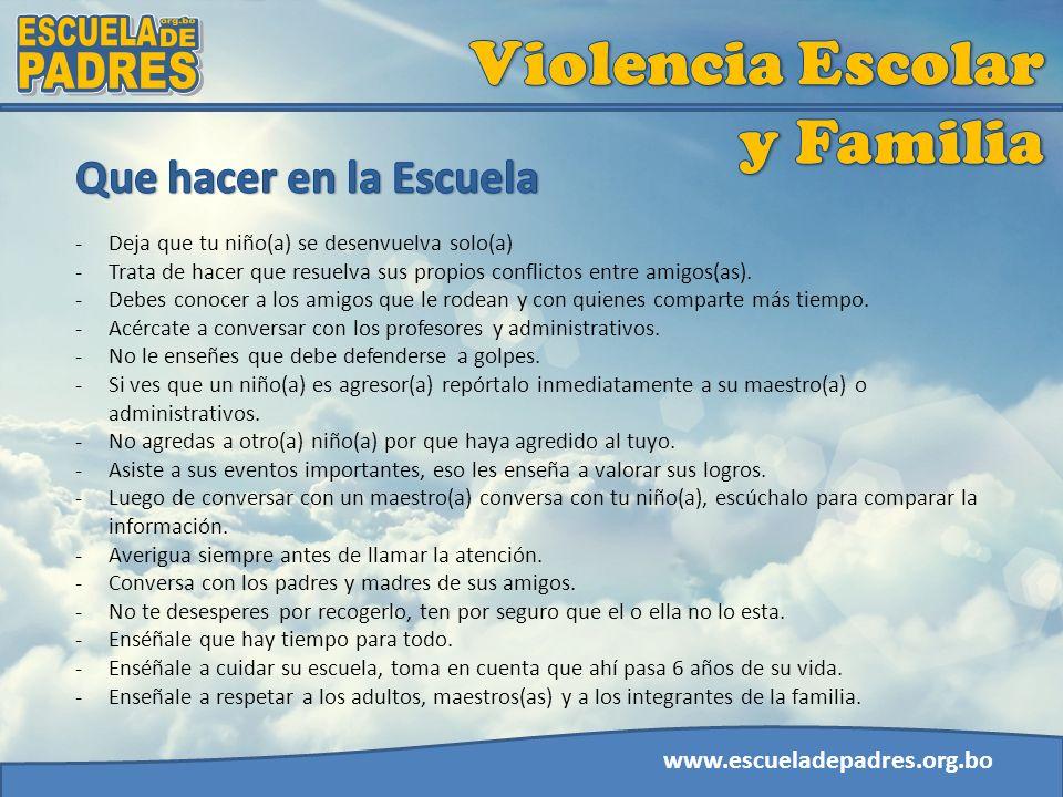 www.escueladepadres.org.bo -Deja que tu niño(a) se desenvuelva solo(a) -Trata de hacer que resuelva sus propios conflictos entre amigos(as). -Debes co