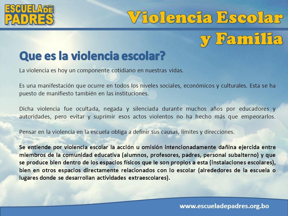 www.escueladepadres.org.bo El espacio de la victimización es la propia escuela, el lugar donde se desarrolla el proceso formativo educativo.