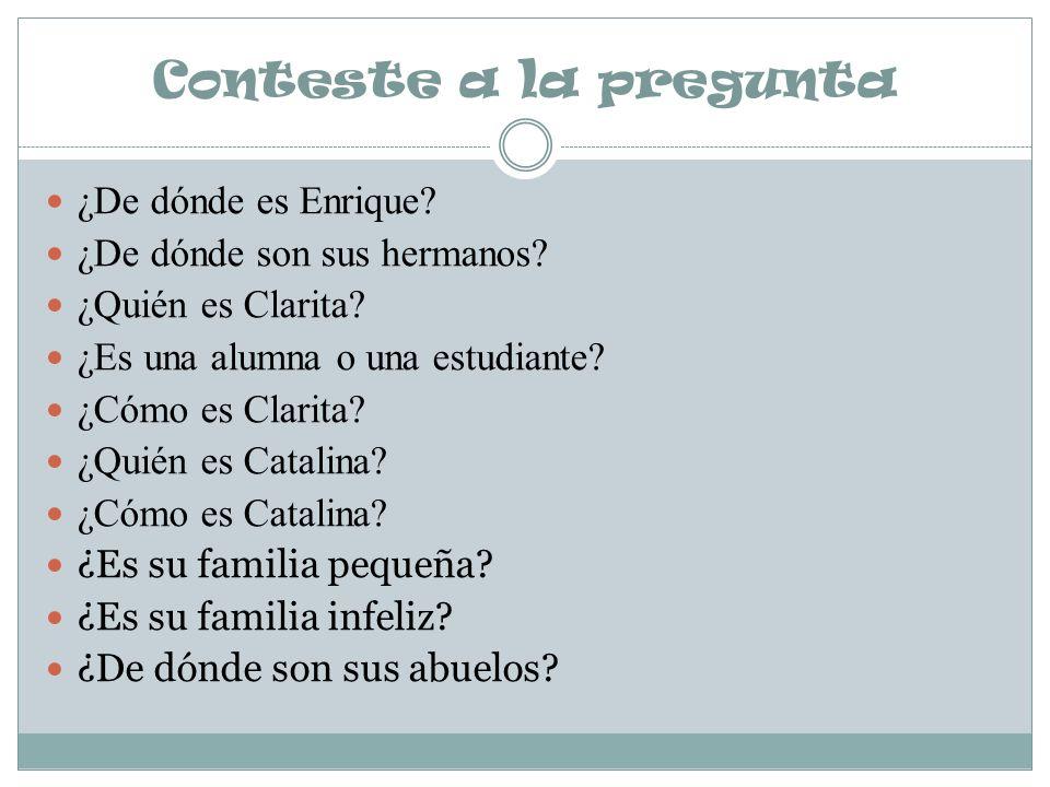 Conteste a la pregunta ¿De dónde es Enrique? ¿De dónde son sus hermanos? ¿Quién es Clarita? ¿Es una alumna o una estudiante? ¿Cómo es Clarita? ¿Quién