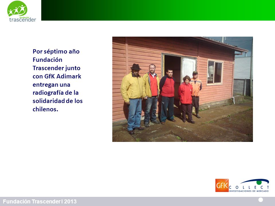 74 Fundación Trascender I 2013 Perfil de Voluntarios 74 Los chilenos somos más solidarios cuando se produce una catástrofe nacional Muy en desacuerdo/ En desacuerdo Muy de acuerdo / De acuerdo No hay diferencias significativas entre los grupos Si ha participado en voluntariado No ha participado en voluntariado Total base