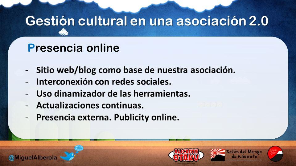 Gestión cultural en una asociación 2.0 @MiguelAlberola Presencia online -Sitio web/blog como base de nuestra asociación.