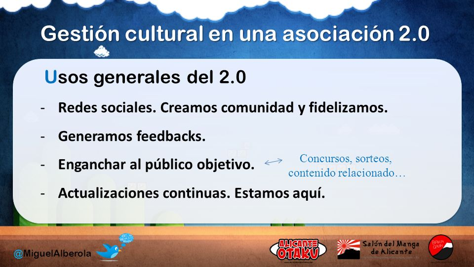 Gestión cultural en una asociación 2.0 @MiguelAlberola Usos generales del 2.0 -Redes sociales.