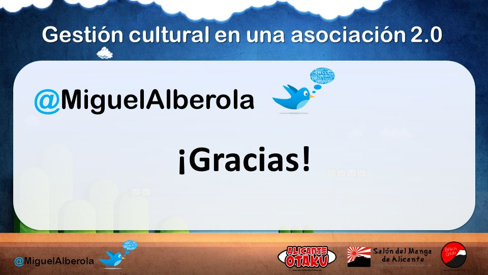 Gestión cultural en una asociación 2.0 @MiguelAlberola ¡Gracias!