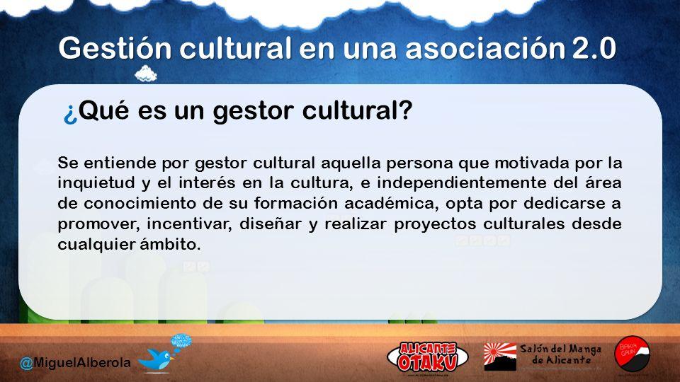 Gestión cultural en una asociación 2.0 @MiguelAlberola ¿Qué es un gestor cultural.