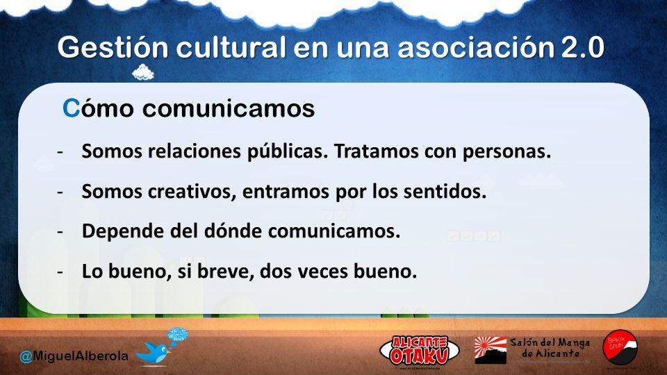 Gestión cultural en una asociación 2.0 @MiguelAlberola Cómo comunicamos -Somos relaciones públicas.