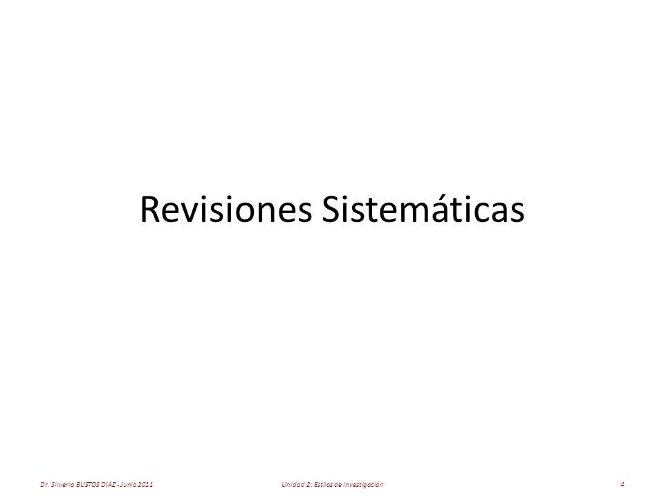 Revisiones Sistemáticas Dr. Silverio BUSTOS DIAZ - Junio 20114Unidad 2: Estilos de Investigación