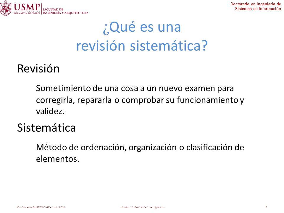 Doctorado en Ingeniería de Sistemas de Información ¿ Qué es una revisión sistemática? Revisión Sometimiento de una cosa a un nuevo examen para corregi