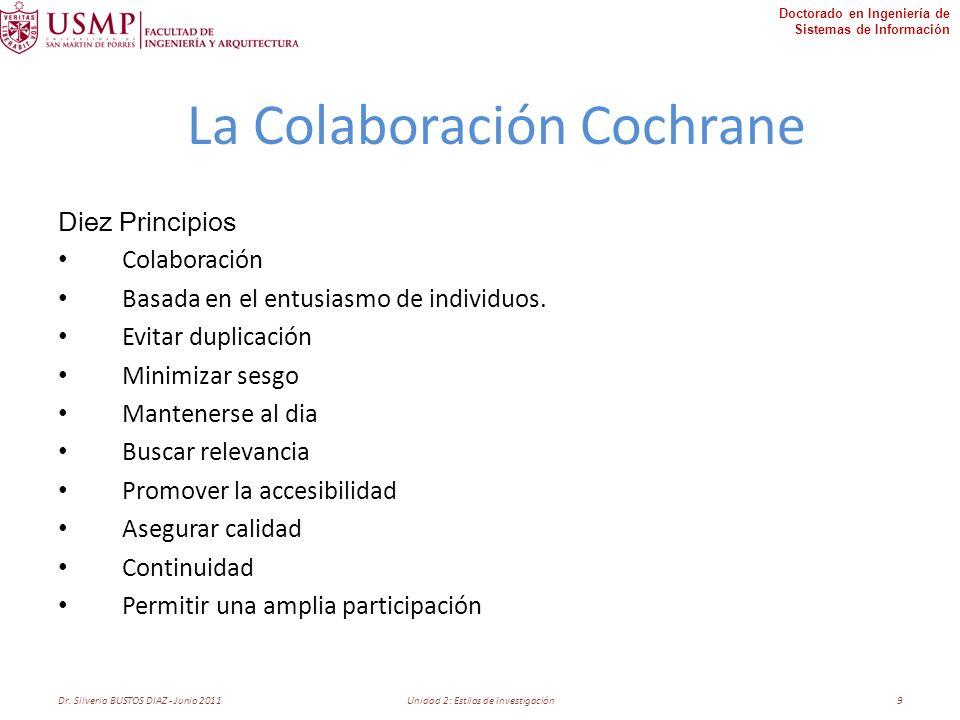 Doctorado en Ingeniería de Sistemas de Información La Colaboración Cochrane Diez Principios Colaboración Basada en el entusiasmo de individuos. Evitar
