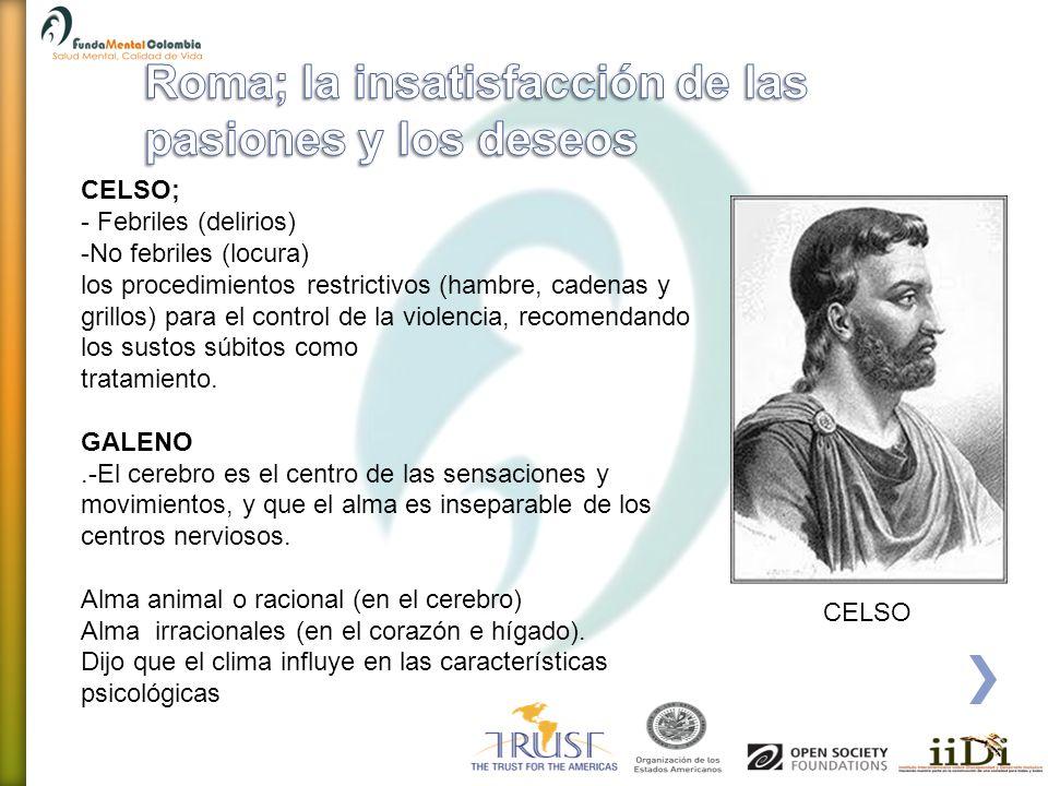 CELSO; - Febriles (delirios) -No febriles (locura) los procedimientos restrictivos (hambre, cadenas y grillos) para el control de la violencia, recome
