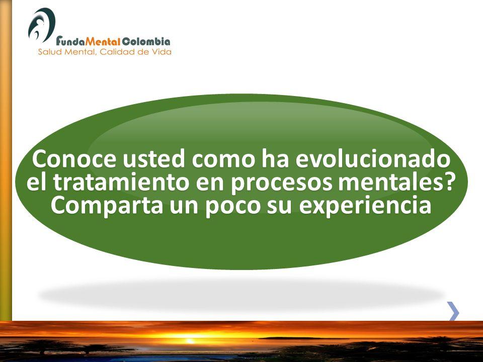 Conoce usted como ha evolucionado el tratamiento en procesos mentales? Comparta un poco su experiencia
