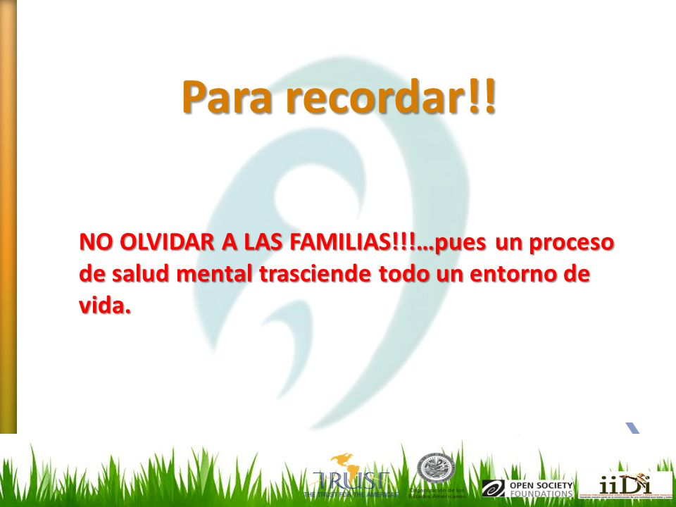 Para recordar!! NO OLVIDAR A LAS FAMILIAS!!!…pues un proceso de salud mental trasciende todo un entorno de vida.