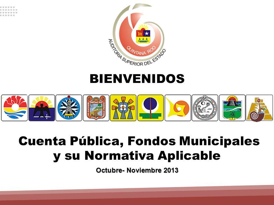 Cuenta Pública, Fondos Municipales y su Normativa Aplicable Auditoria Superior del Estado de Quintana Roo Octubre- Noviembre 2013 BIENVENIDOS