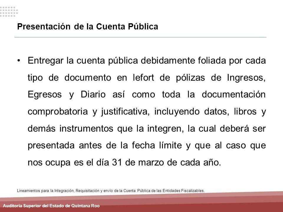 Auditoria Superior del Estado de Quintana Roo Presentación de la Cuenta Pública Entregar la cuenta pública debidamente foliada por cada tipo de docume