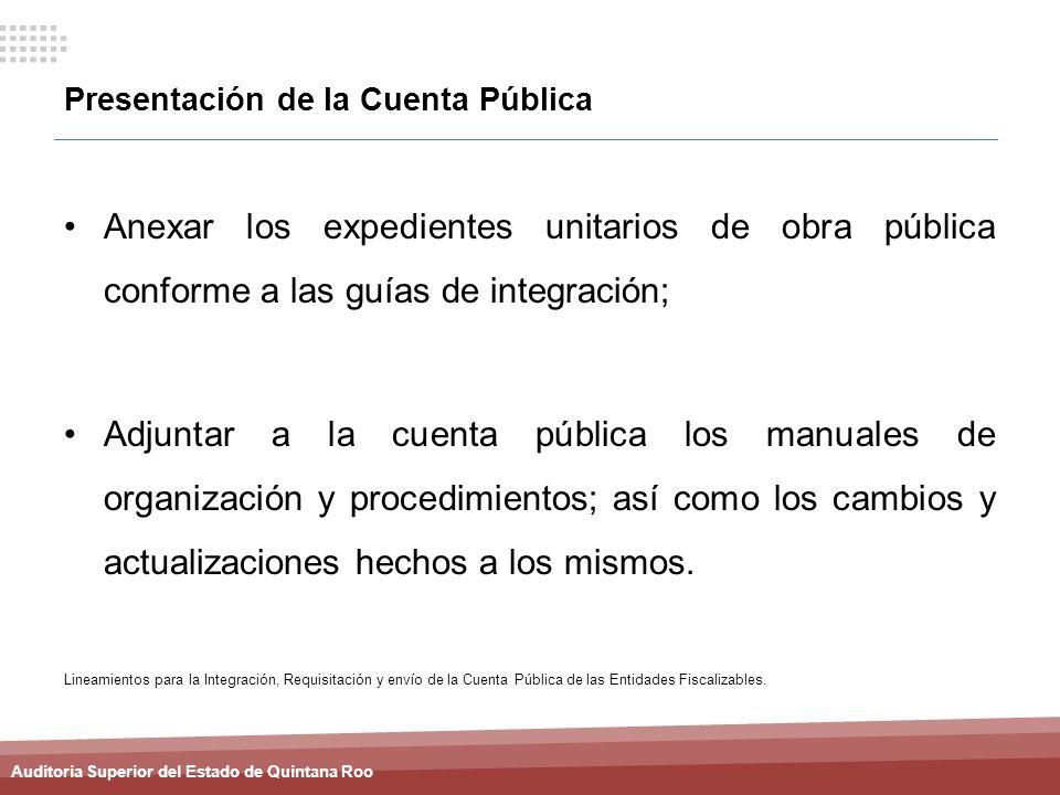 Auditoria Superior del Estado de Quintana Roo Presentación de la Cuenta Pública Anexar los expedientes unitarios de obra pública conforme a las guías