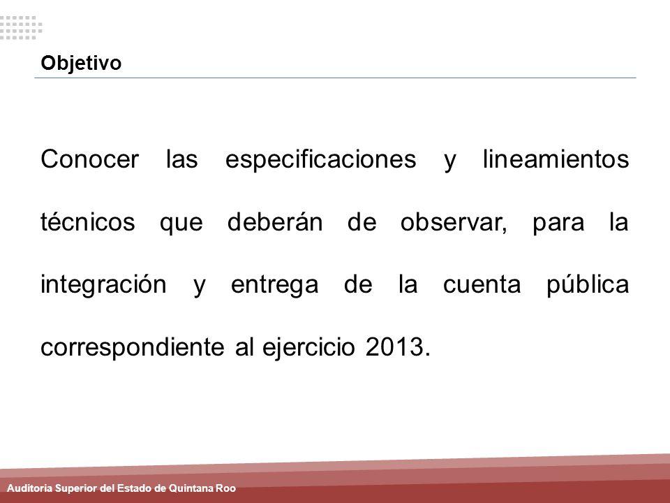 Auditoria Superior del Estado de Quintana Roo Objetivo Conocer las especificaciones y lineamientos técnicos que deberán de observar, para la integraci