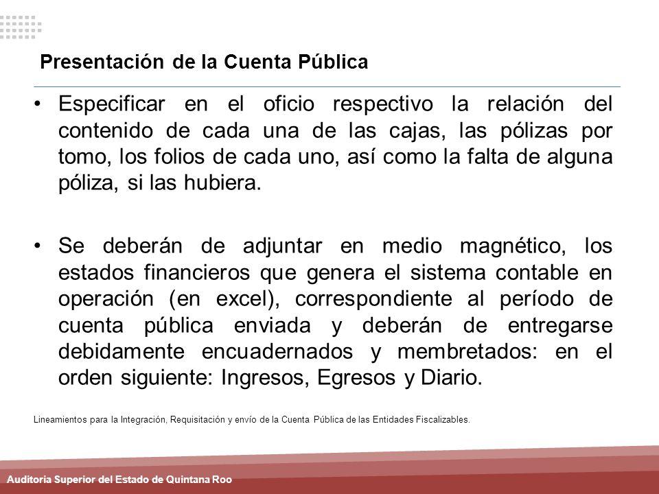 Auditoria Superior del Estado de Quintana Roo Presentación de la Cuenta Pública Especificar en el oficio respectivo la relación del contenido de cada