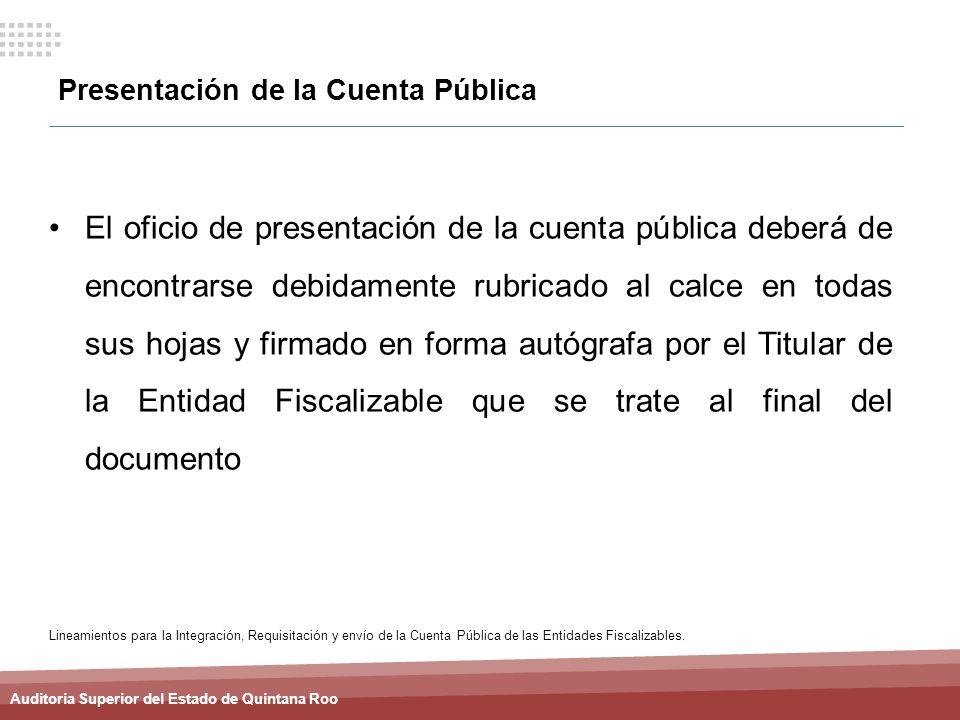 Auditoria Superior del Estado de Quintana Roo Presentación de la Cuenta Pública El oficio de presentación de la cuenta pública deberá de encontrarse d