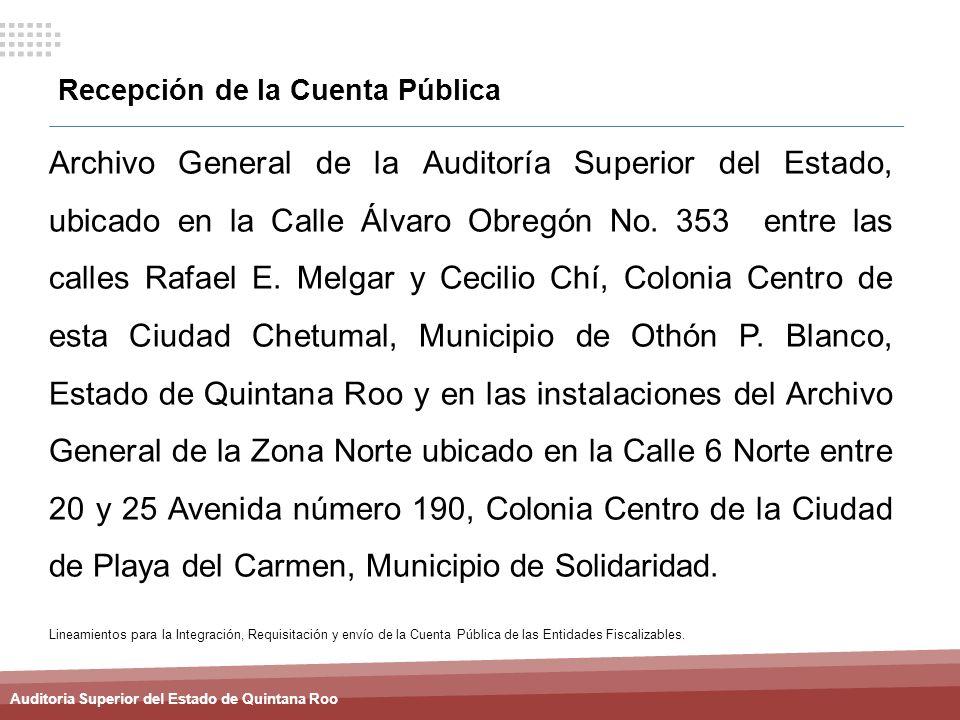 Auditoria Superior del Estado de Quintana Roo Recepción de la Cuenta Pública Archivo General de la Auditoría Superior del Estado, ubicado en la Calle