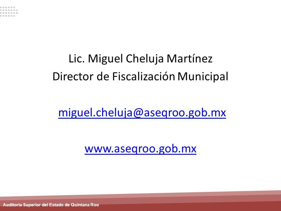 Auditoria Superior del Estado de Quintana Roo Lic. Miguel Cheluja Martínez Director de Fiscalización Municipal miguel.cheluja@aseqroo.gob.mx www.aseqr