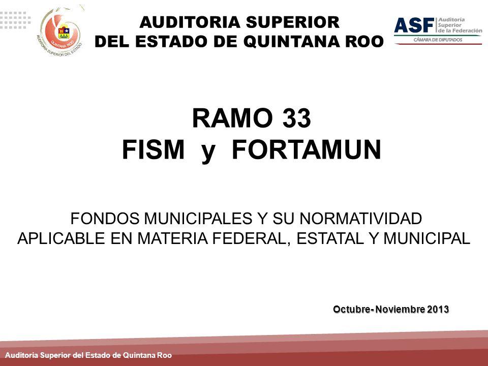 Auditoria Superior del Estado de Quintana Roo RAMO 33 FISM y FORTAMUN Octubre- Noviembre 2013 AUDITORIA SUPERIOR DEL ESTADO DE QUINTANA ROO FONDOS MUN