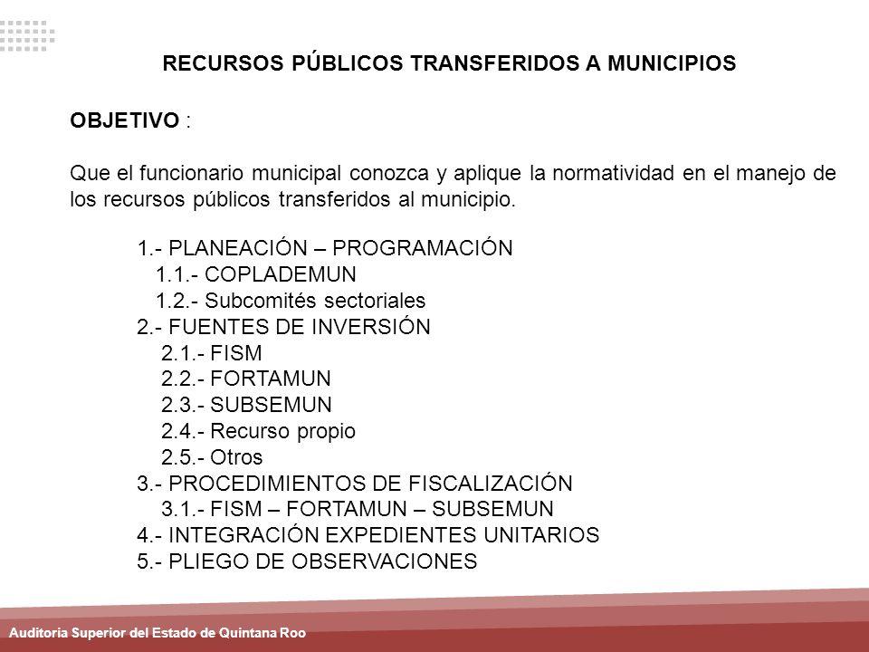 Auditoria Superior del Estado de Quintana Roo RECURSOS PÚBLICOS TRANSFERIDOS A MUNICIPIOS OBJETIVO : Que el funcionario municipal conozca y aplique la