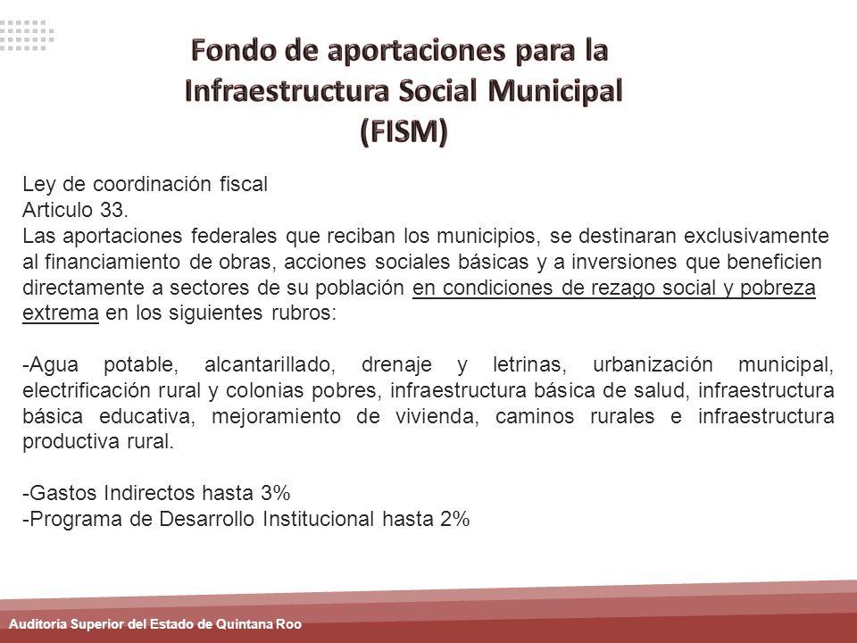 Auditoria Superior del Estado de Quintana Roo Ley de coordinación fiscal Articulo 33. Las aportaciones federales que reciban los municipios, se destin