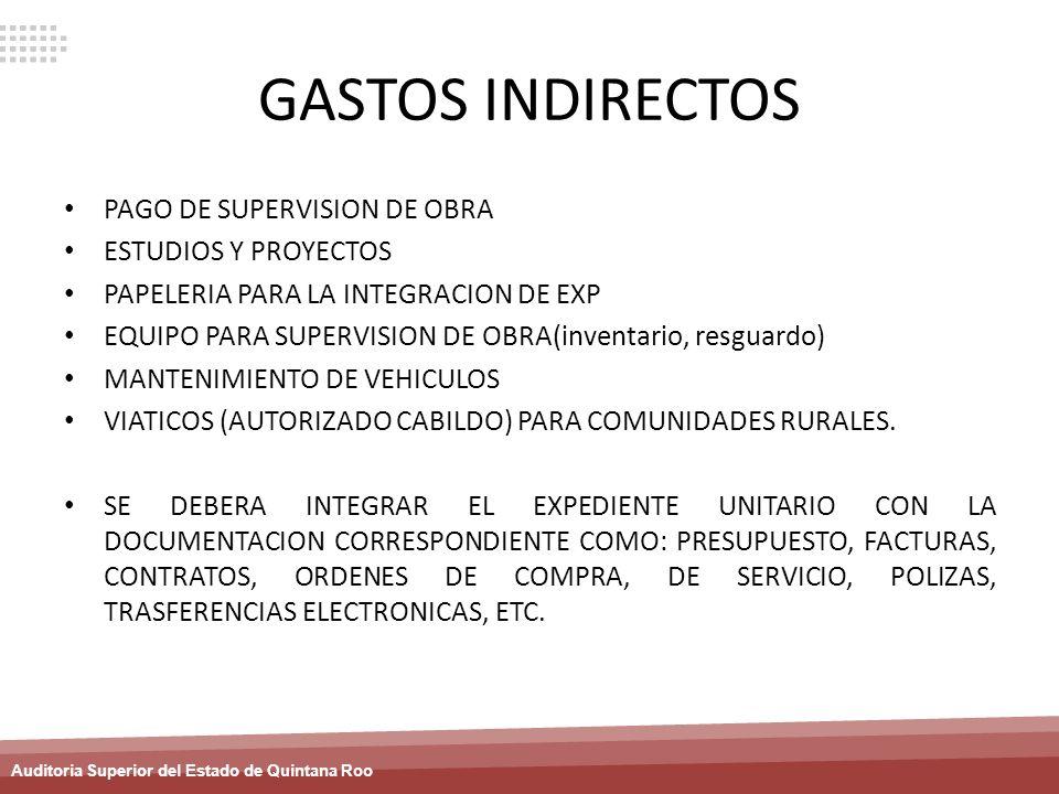 Auditoria Superior del Estado de Quintana Roo GASTOS INDIRECTOS PAGO DE SUPERVISION DE OBRA ESTUDIOS Y PROYECTOS PAPELERIA PARA LA INTEGRACION DE EXP