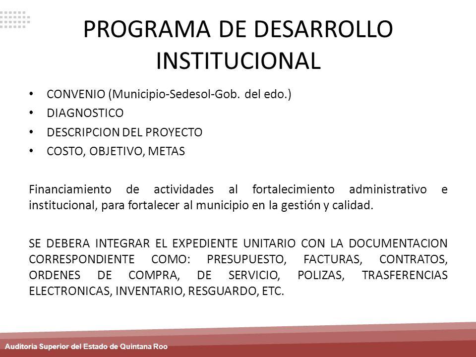 Auditoria Superior del Estado de Quintana Roo PROGRAMA DE DESARROLLO INSTITUCIONAL CONVENIO (Municipio-Sedesol-Gob. del edo.) DIAGNOSTICO DESCRIPCION