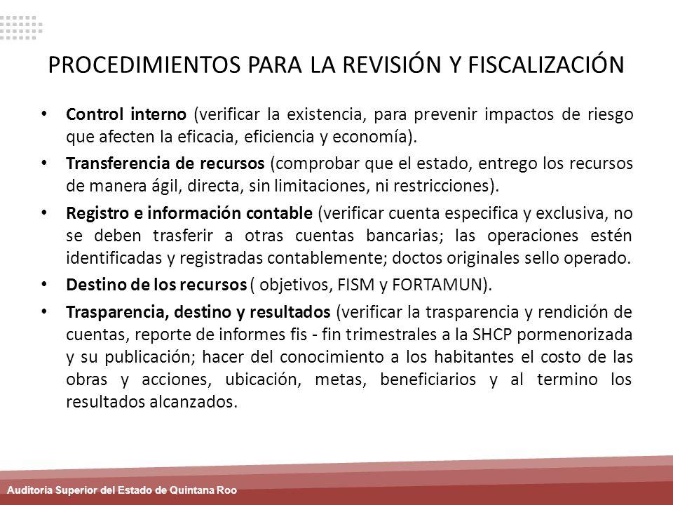 Auditoria Superior del Estado de Quintana Roo PROCEDIMIENTOS PARA LA REVISIÓN Y FISCALIZACIÓN Control interno (verificar la existencia, para prevenir