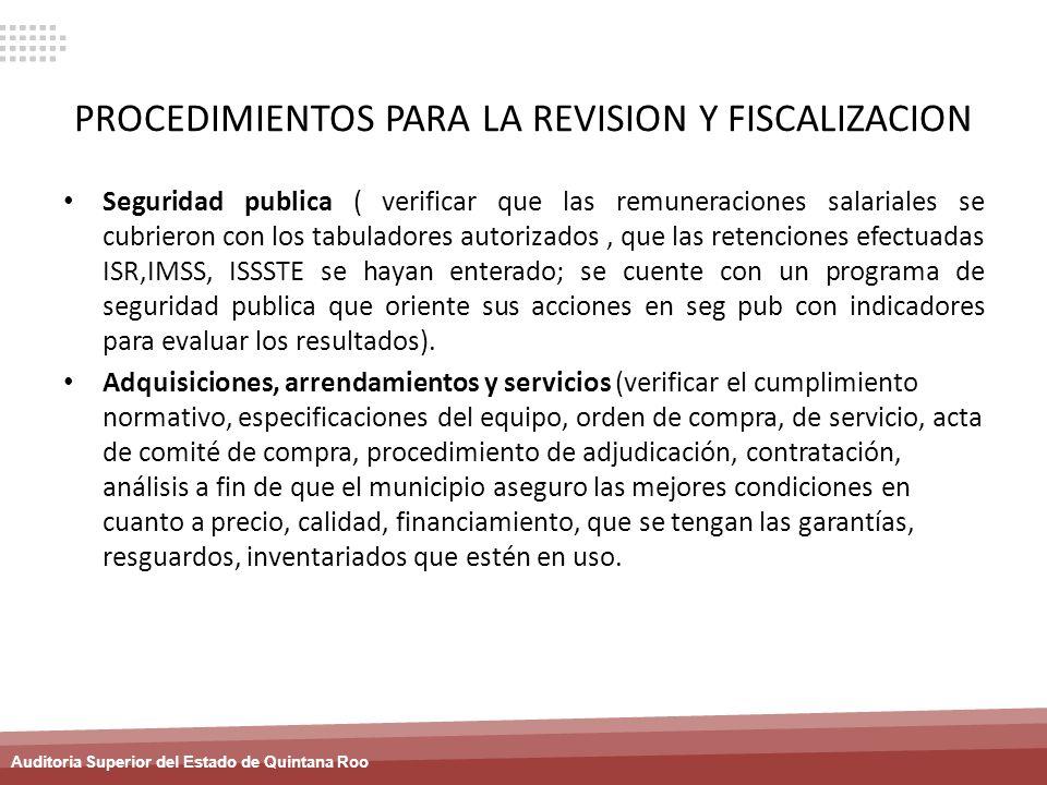 Auditoria Superior del Estado de Quintana Roo PROCEDIMIENTOS PARA LA REVISION Y FISCALIZACION Seguridad publica ( verificar que las remuneraciones sal
