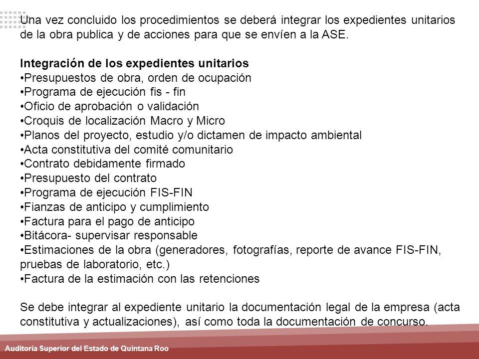 Auditoria Superior del Estado de Quintana Roo Una vez concluido los procedimientos se deberá integrar los expedientes unitarios de la obra publica y d