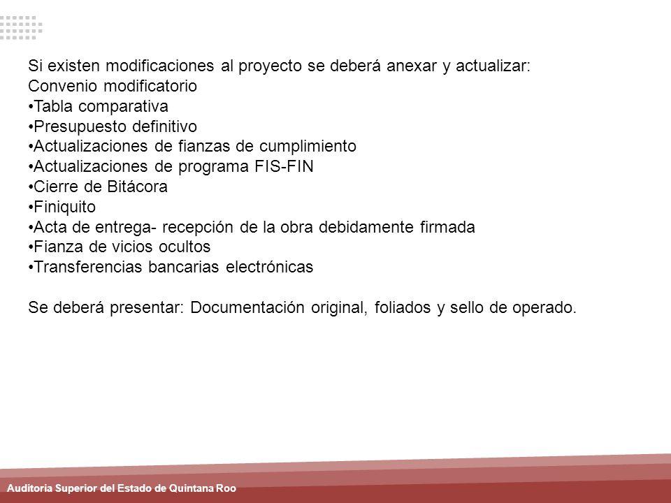 Auditoria Superior del Estado de Quintana Roo Si existen modificaciones al proyecto se deberá anexar y actualizar: Convenio modificatorio Tabla compar