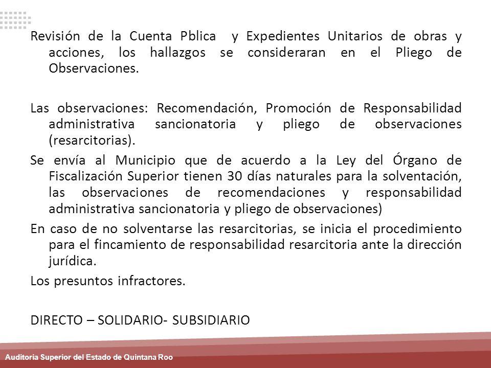 Auditoria Superior del Estado de Quintana Roo Revisión de la Cuenta Pblica y Expedientes Unitarios de obras y acciones, los hallazgos se consideraran