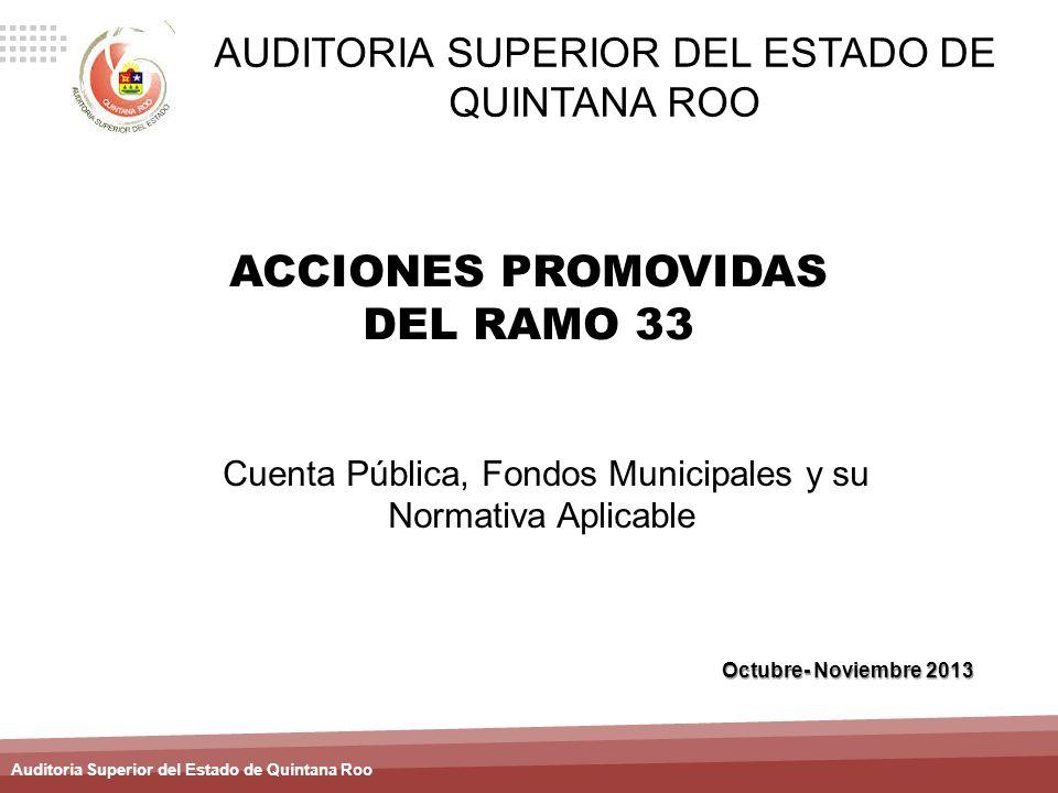 Auditoria Superior del Estado de Quintana Roo ACCIONES PROMOVIDAS DEL RAMO 33 Octubre- Noviembre 2013 AUDITORIA SUPERIOR DEL ESTADO DE QUINTANA ROO Cu