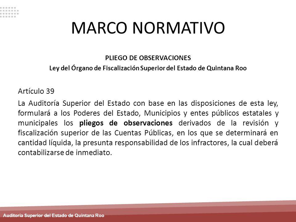 Auditoria Superior del Estado de Quintana Roo MARCO NORMATIVO PLIEGO DE OBSERVACIONES Ley del Órgano de Fiscalización Superior del Estado de Quintana