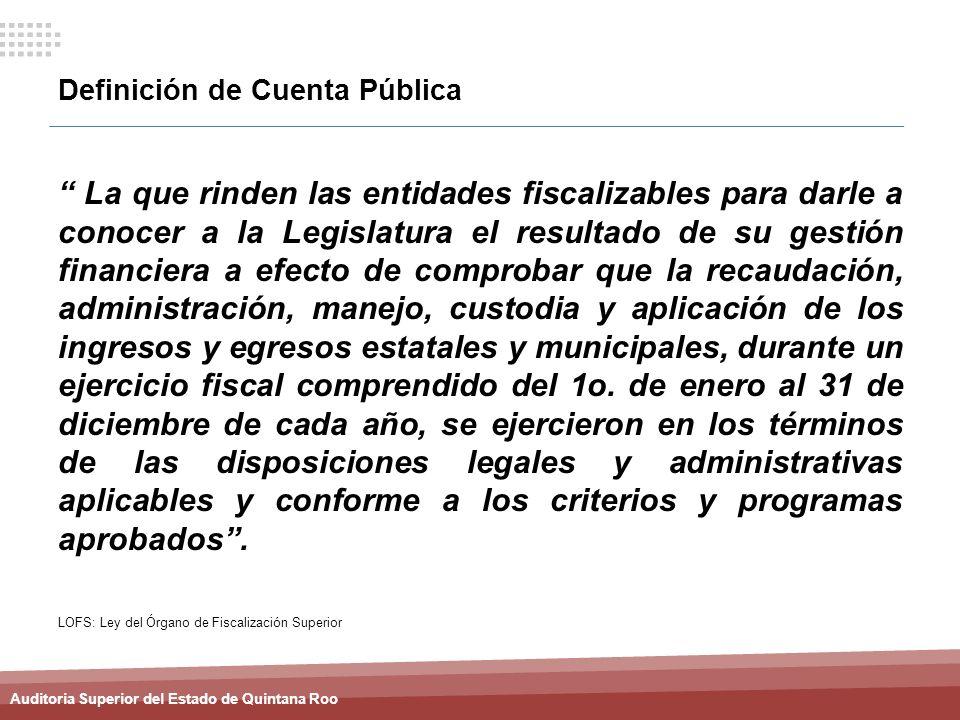 Auditoria Superior del Estado de Quintana Roo Definición de Cuenta Pública La que rinden las entidades fiscalizables para darle a conocer a la Legisla
